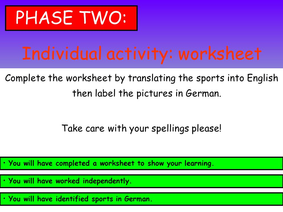 Individual activity: worksheet Complete the worksheet by translating the sports into English then label the pictures in German. Take care with your sp