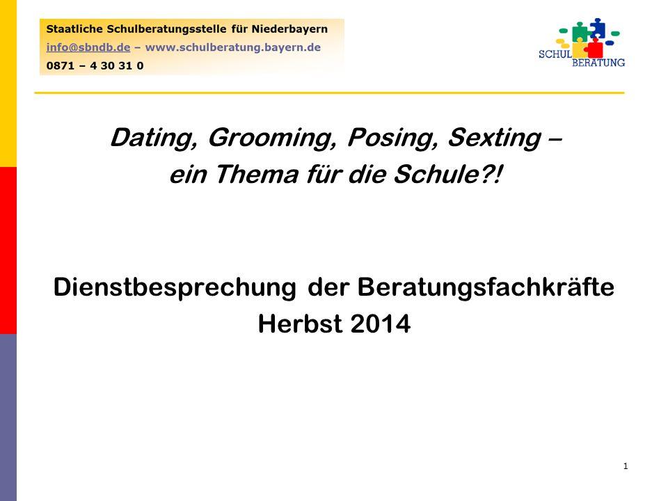 Alternativer Titel Dating, Grooming, Posing, Sexting – ein Thema für die Schule?! Dienstbesprechung der Beratungsfachkräfte Herbst 2014 1