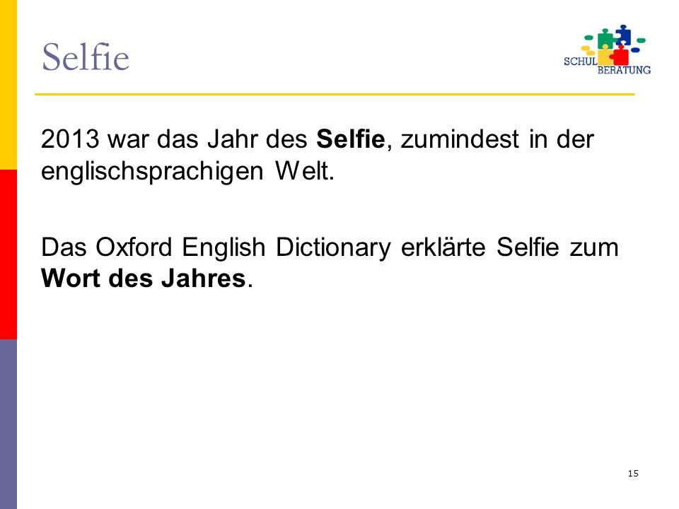 Selfie 2013 war das Jahr des Selfie, zumindest in der englischsprachigen Welt. Das Oxford English Dictionary erklärte Selfie zum Wort des Jahres. 15