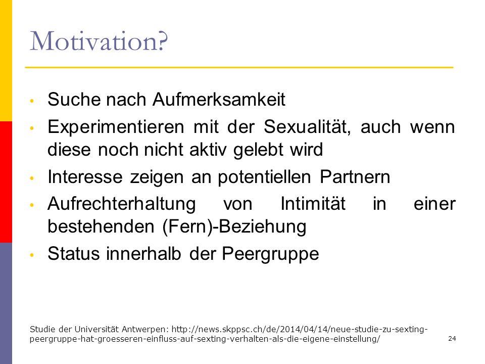Motivation? Suche nach Aufmerksamkeit Experimentieren mit der Sexualität, auch wenn diese noch nicht aktiv gelebt wird Interesse zeigen an potentielle