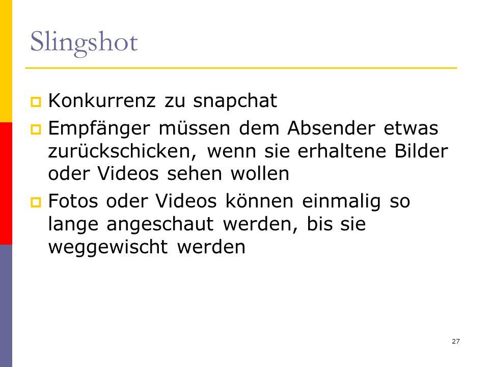 Slingshot  Konkurrenz zu snapchat  Empfänger müssen dem Absender etwas zurückschicken, wenn sie erhaltene Bilder oder Videos sehen wollen  Fotos od