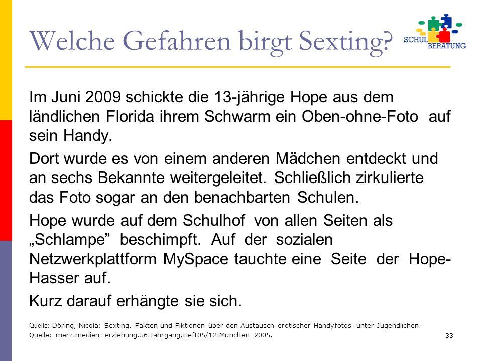 Welche Gefahren birgt Sexting? Im Juni 2009 schickte die 13-jährige Hope aus dem ländlichen Florida ihrem Schwarm ein Oben-ohne-Foto auf sein Handy. D
