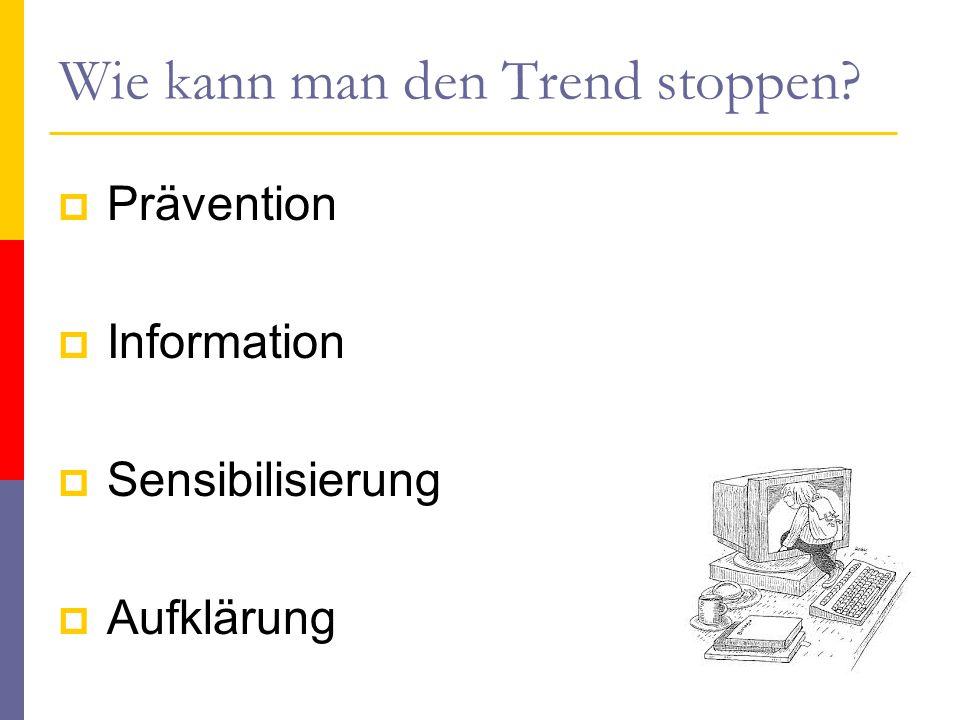 Wie kann man den Trend stoppen?  Prävention  Information  Sensibilisierung  Aufklärung 40