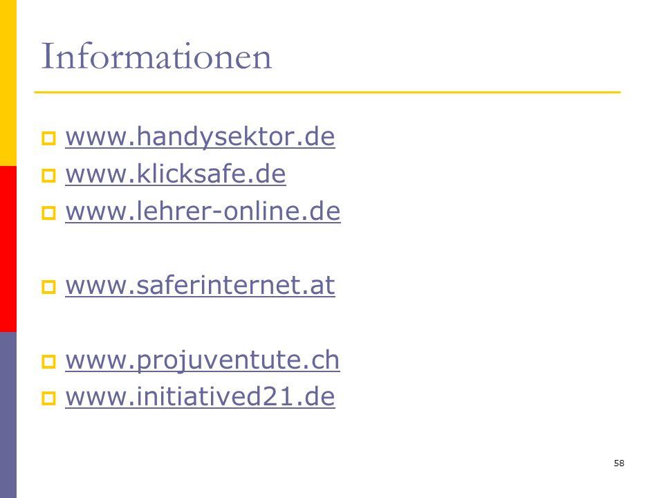 Informationen  www.handysektor.de www.handysektor.de  www.klicksafe.de www.klicksafe.de  www.lehrer-online.de www.lehrer-online.de  www.saferinter