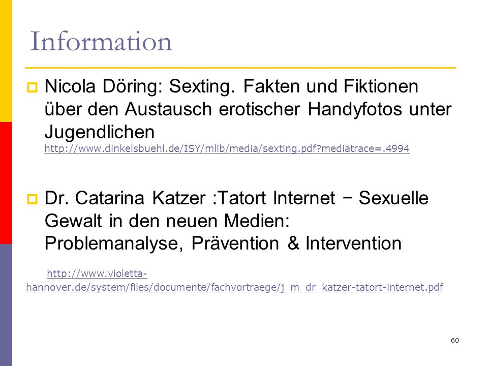 Information  Nicola Döring: Sexting. Fakten und Fiktionen über den Austausch erotischer Handyfotos unter Jugendlichen http://www.dinkelsbuehl.de/ISY/