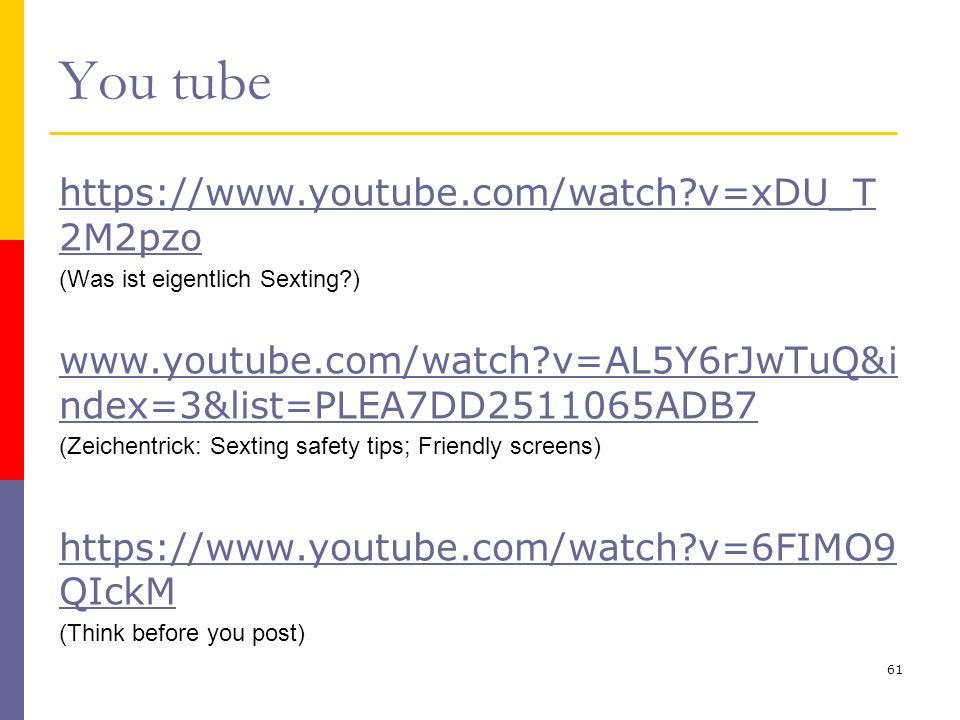 You tube https://www.youtube.com/watch?v=xDU_T 2M2pzo (Was ist eigentlich Sexting?) www.youtube.com/watch?v=AL5Y6rJwTuQ&i ndex=3&list=PLEA7DD2511065AD
