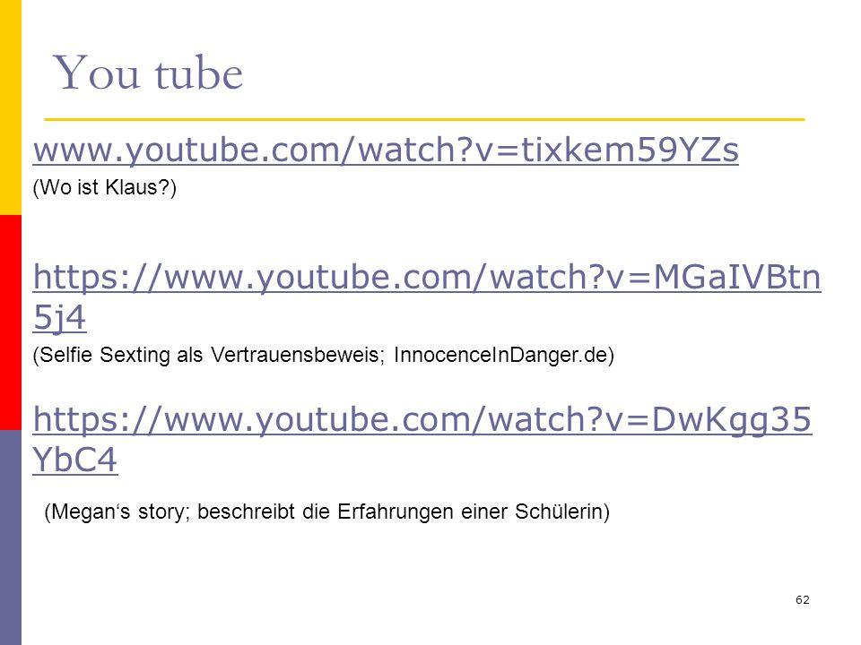 You tube 62 www.youtube.com/watch?v=tixkem59YZs (Wo ist Klaus?) https://www.youtube.com/watch?v=MGaIVBtn 5j4 (Selfie Sexting als Vertrauensbeweis; Inn
