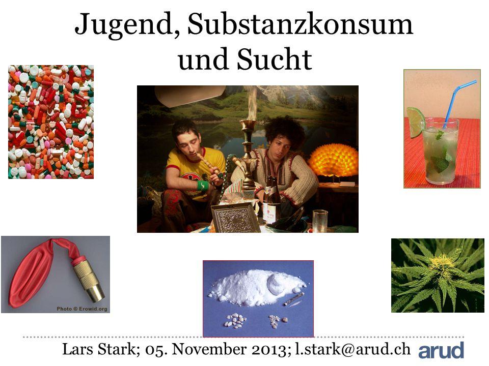 Jugend, Substanzkonsum und Sucht Lars Stark; 05. November 2013; l.stark@arud.ch