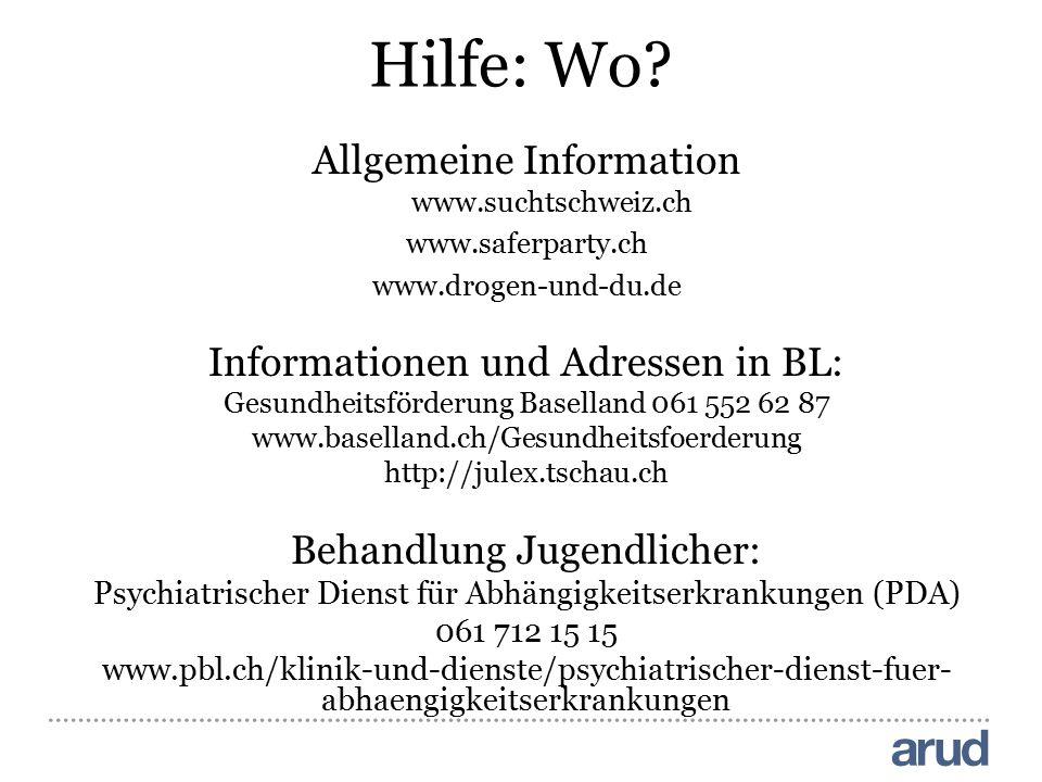 Hilfe: Wo? Allgemeine Information www.suchtschweiz.ch www.saferparty.ch www.drogen-und-du.de Informationen und Adressen in BL: Gesundheitsförderung Ba