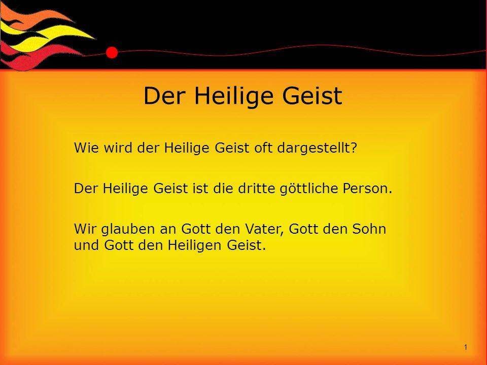 Der Heilige Geist Wie wird der Heilige Geist oft dargestellt? Der Heilige Geist ist die dritte göttliche Person. Wir glauben an Gott den Vater, Gott d