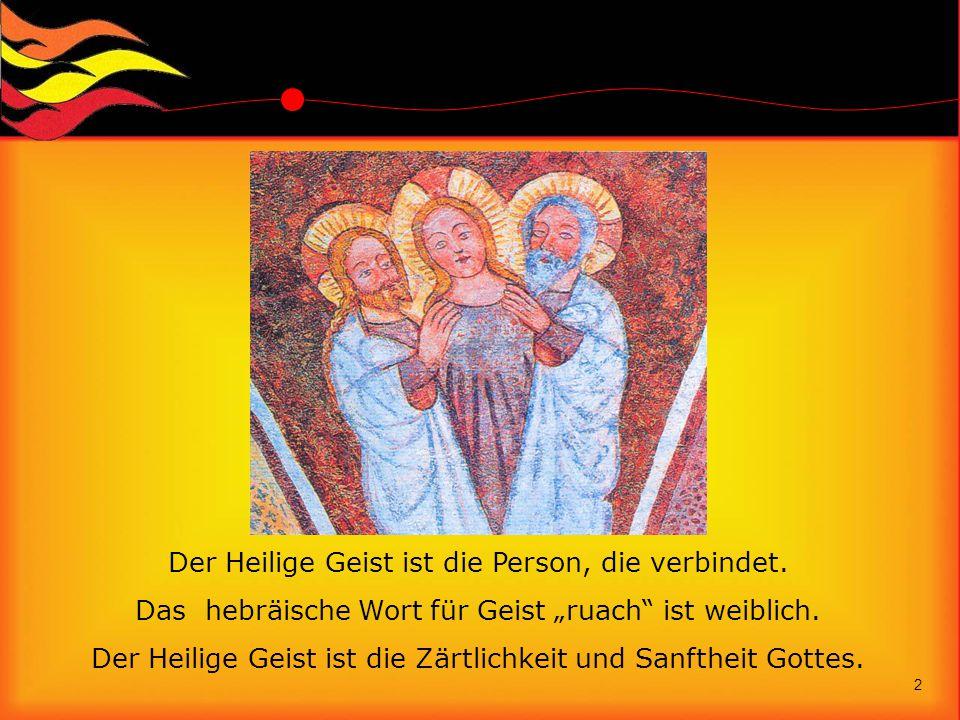 """Der Heilige Geist ist die Person, die verbindet. Das hebräische Wort für Geist """"ruach"""" ist weiblich. Der Heilige Geist ist die Zärtlichkeit und Sanfth"""