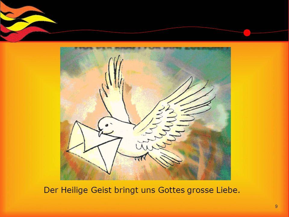 Der Heilige Geist bringt uns Gottes grosse Liebe. 9