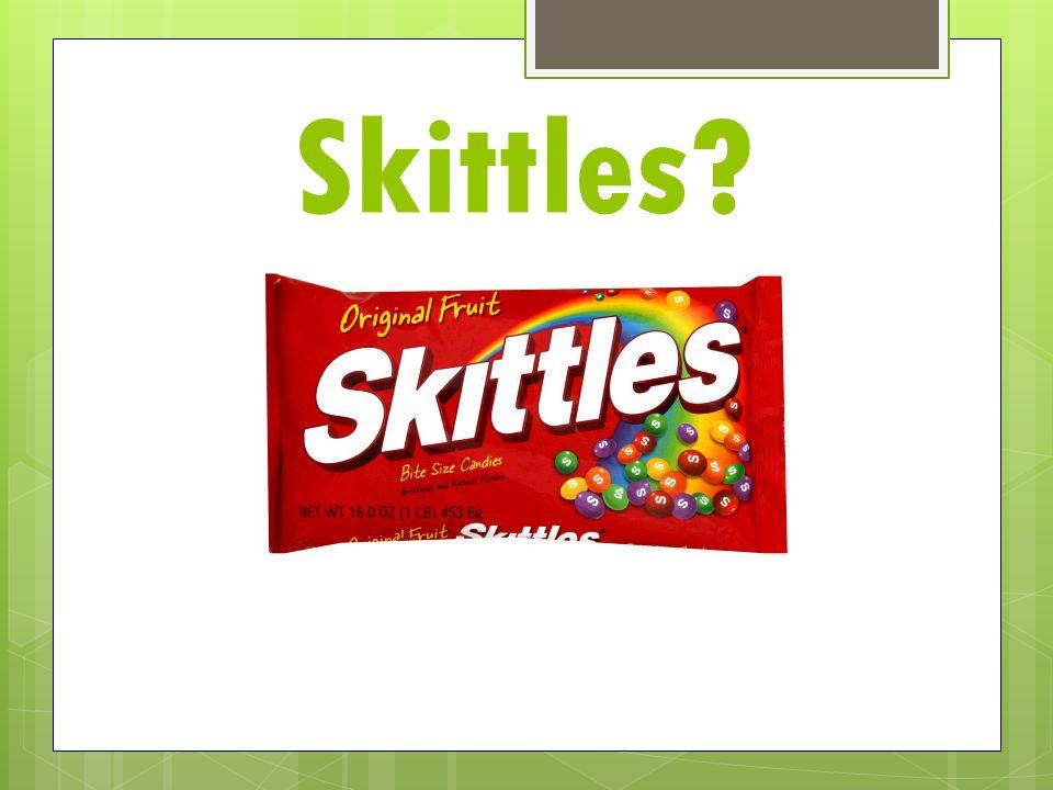 Skittles?