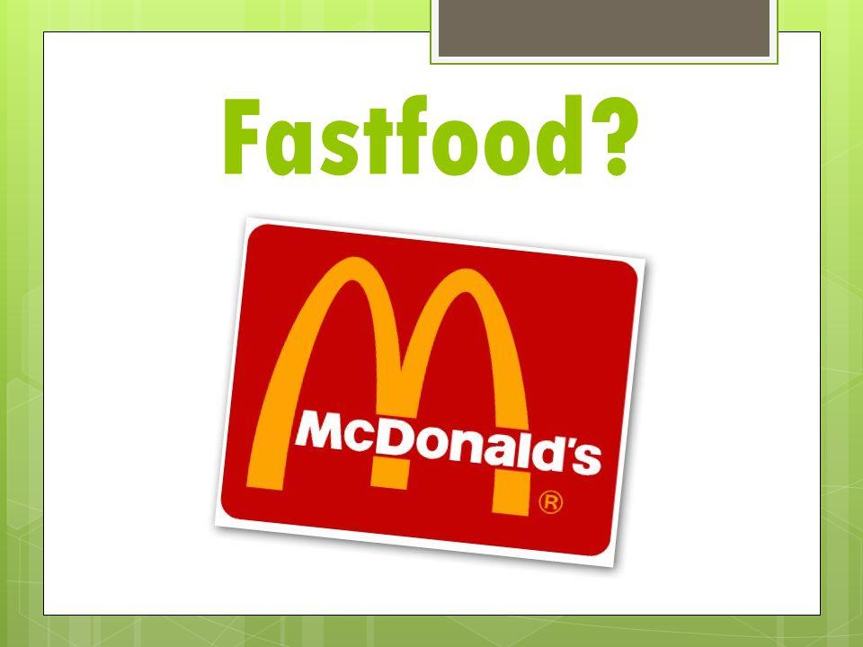 Fastfood?
