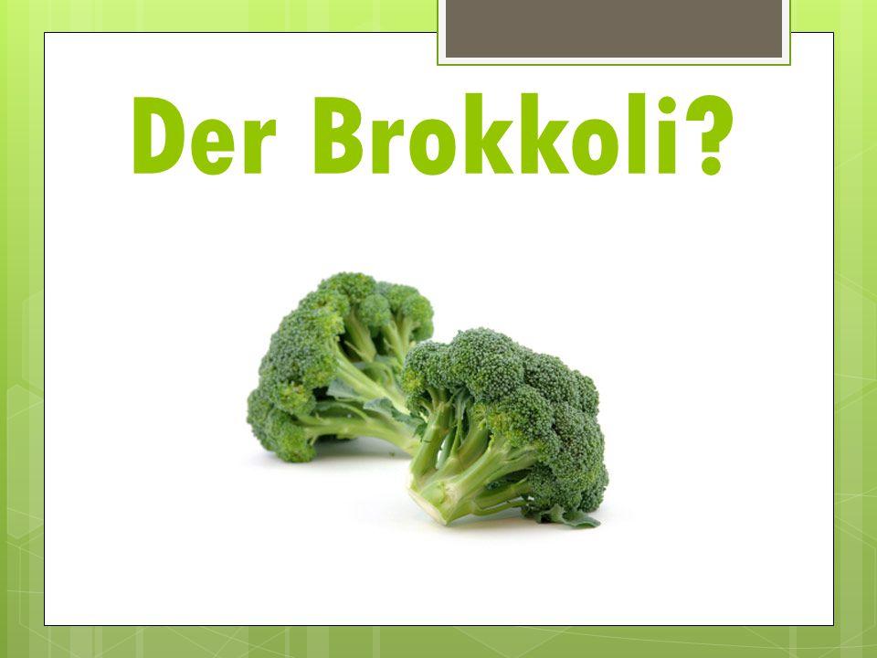 Der Brokkoli?