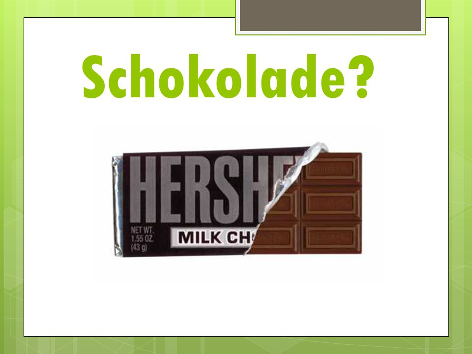 Schokolade?