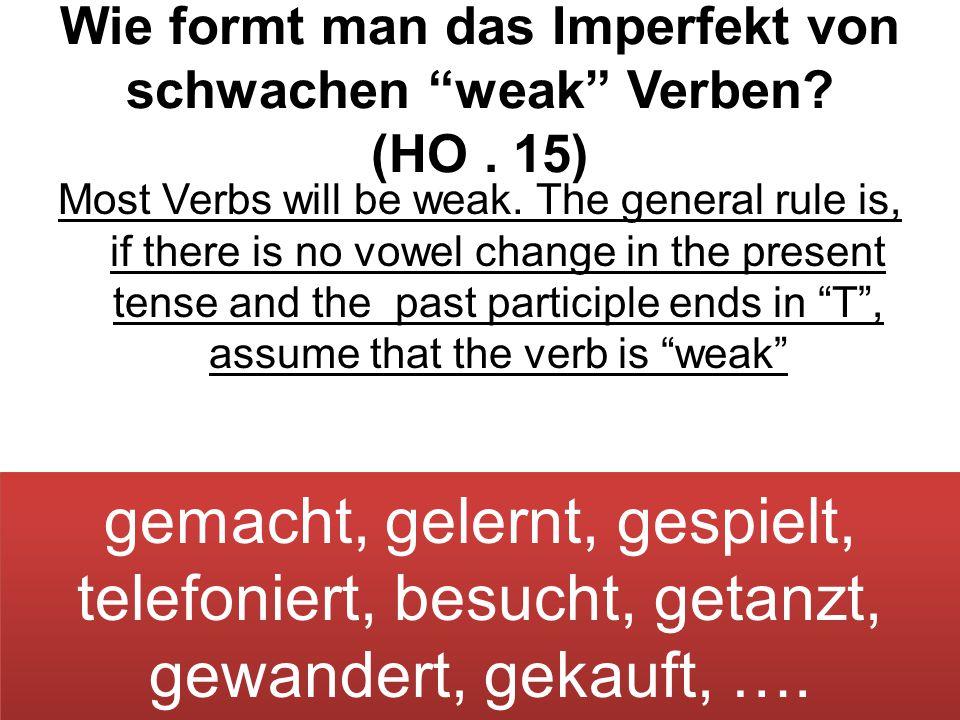 Wie formt man das Imperfekt von schwachen weak Verben.
