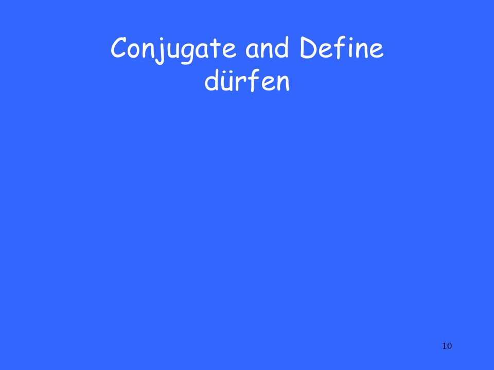 10 Conjugate and Define dürfen
