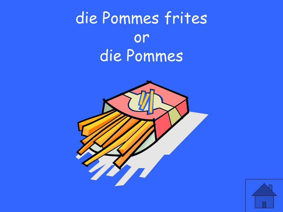 15 die Pommes frites or die Pommes
