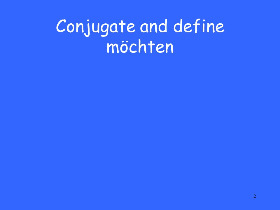 2 Conjugate and define möchten