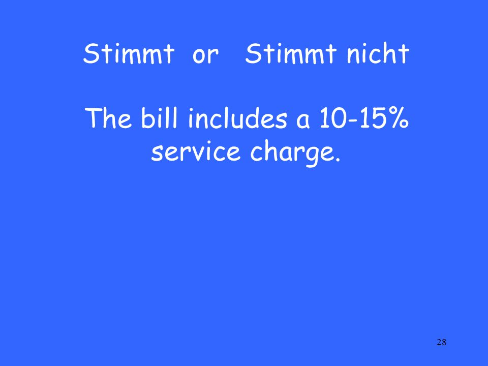 28 Stimmt or Stimmt nicht The bill includes a 10-15% service charge.