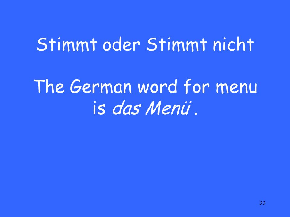 30 Stimmt oder Stimmt nicht The German word for menu is das Menü.