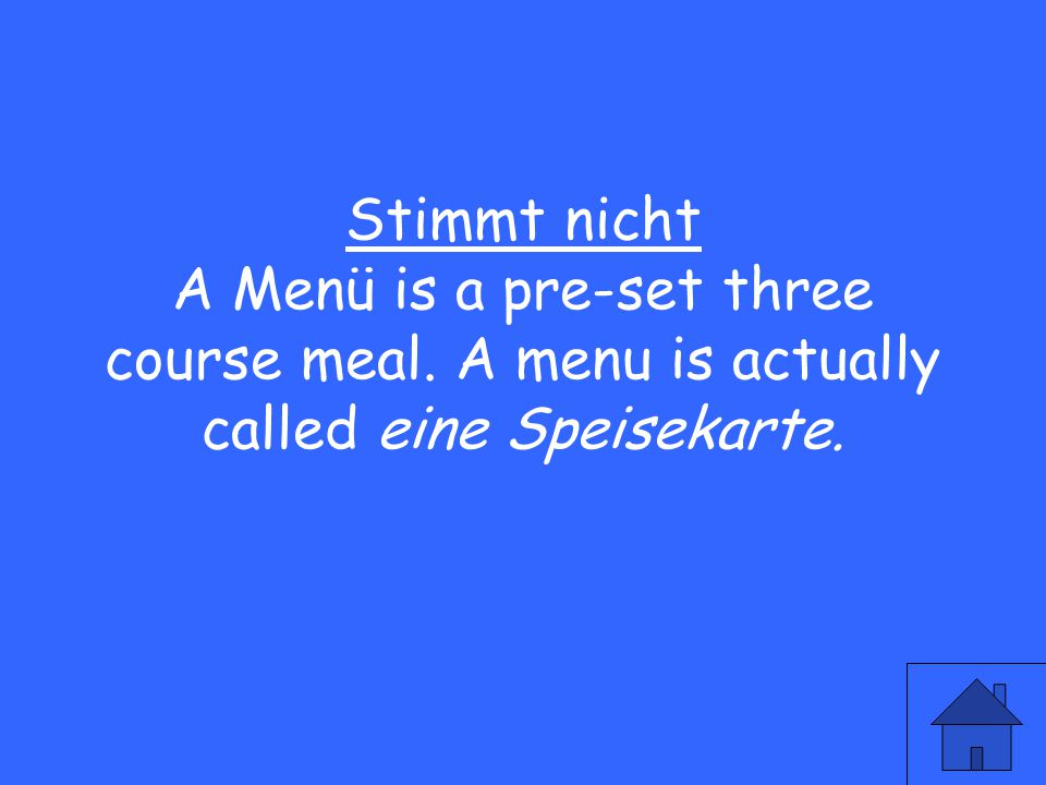 31 Stimmt nicht A Menü is a pre-set three course meal. A menu is actually called eine Speisekarte.