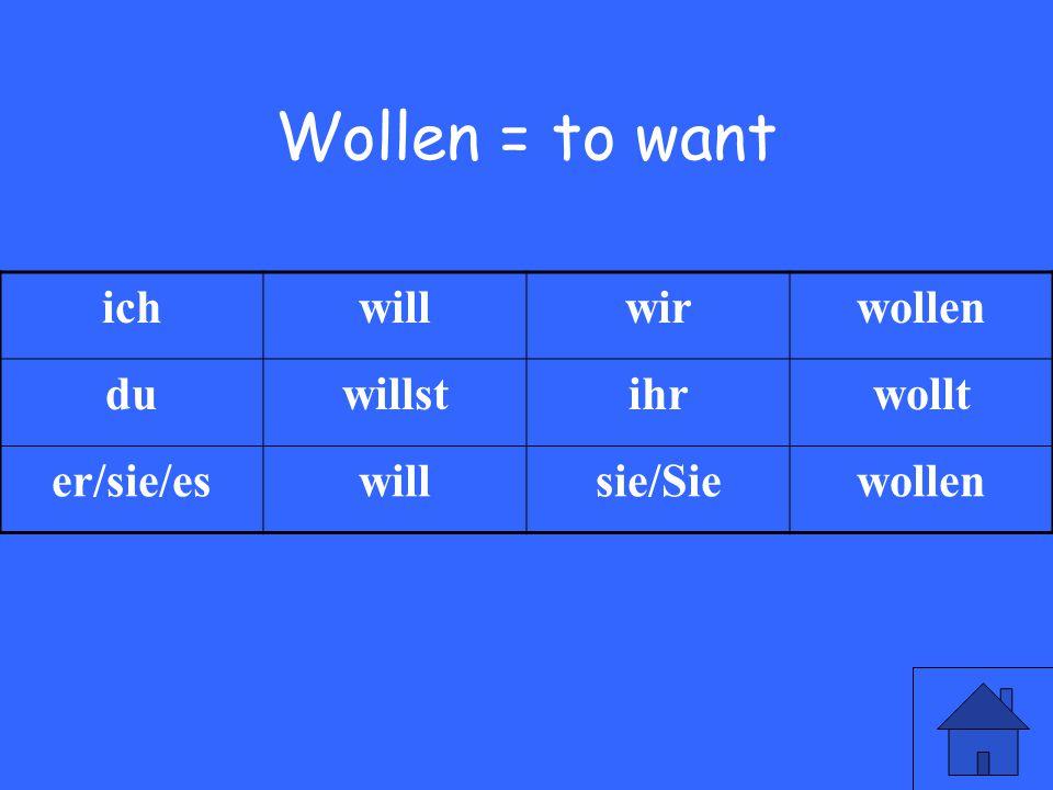 7 Wollen = to want ichwillwirwollen duwillstihrwollt er/sie/eswillsie/Siewollen