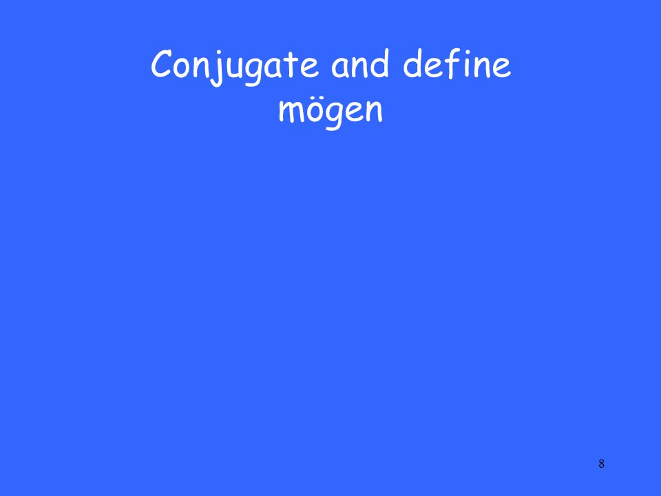 8 Conjugate and define mögen