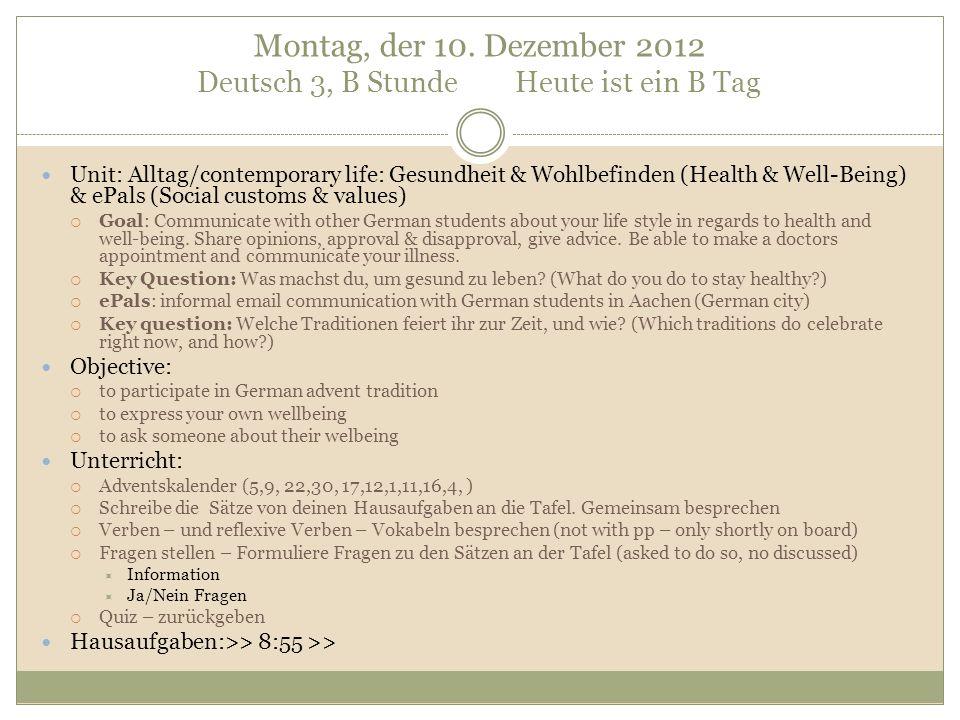 Montag, der 10. Dezember 2012 Deutsch 3, B Stunde Heute ist ein B Tag Unit: Alltag/contemporary life: Gesundheit & Wohlbefinden (Health & Well-Being)