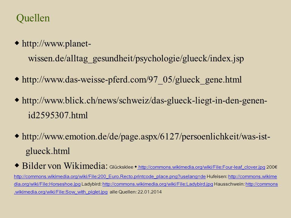 Quellen ◆ http://www.planet- wissen.de/alltag_gesundheit/psychologie/glueck/index.jsp ◆ http://www.das-weisse-pferd.com/97_05/glueck_gene.html ◆ http: