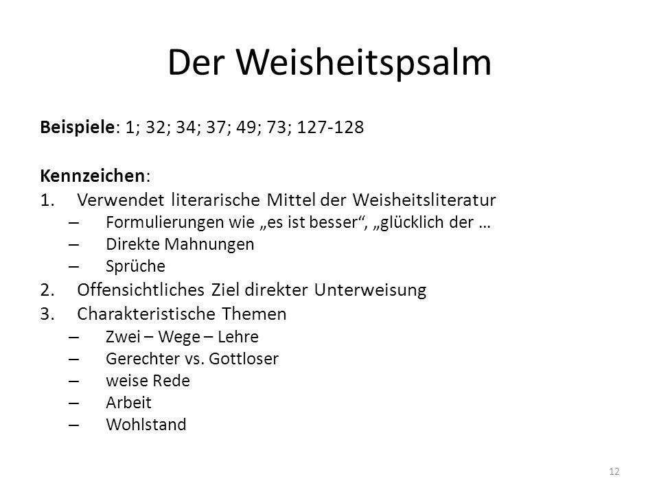 Der Weisheitspsalm Beispiele: 1; 32; 34; 37; 49; 73; 127-128 Kennzeichen: 1.Verwendet literarische Mittel der Weisheitsliteratur – Formulierungen wie
