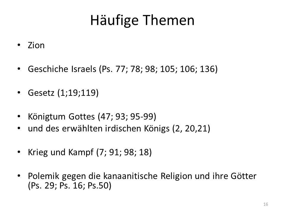 Häufige Themen Zion Geschiche Israels (Ps. 77; 78; 98; 105; 106; 136) Gesetz (1;19;119) Königtum Gottes (47; 93; 95-99) und des erwählten irdischen Kö