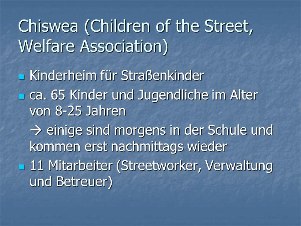 Chiswea (Children of the Street, Welfare Association) Kinderheim für Straßenkinder Kinderheim für Straßenkinder ca. 65 Kinder und Jugendliche im Alter