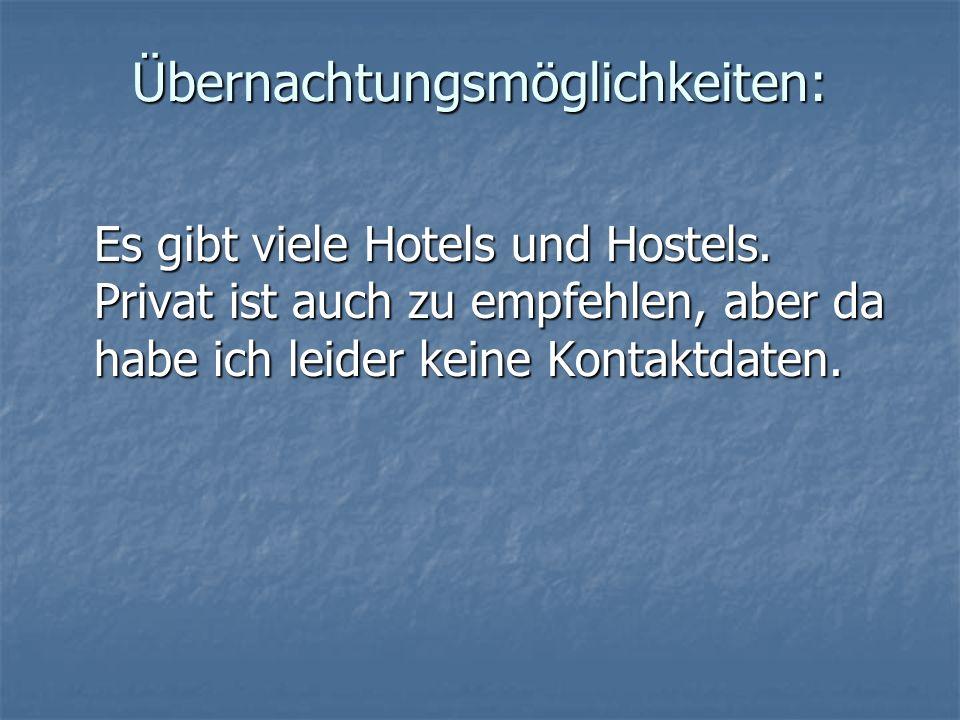 Übernachtungsmöglichkeiten: Es gibt viele Hotels und Hostels. Privat ist auch zu empfehlen, aber da habe ich leider keine Kontaktdaten.