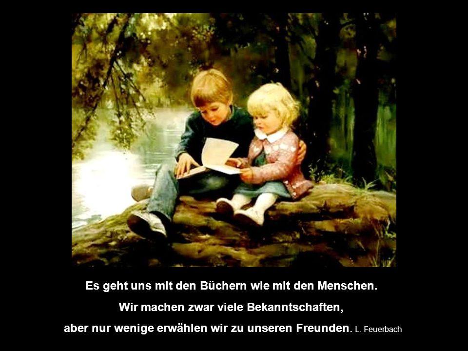 Freundschaft und Liebe werden an den Enttäuschungen gemessen, die sie zu ertragen vermögen.