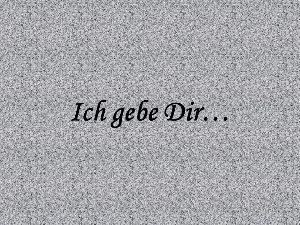 Ich gebe Dir…