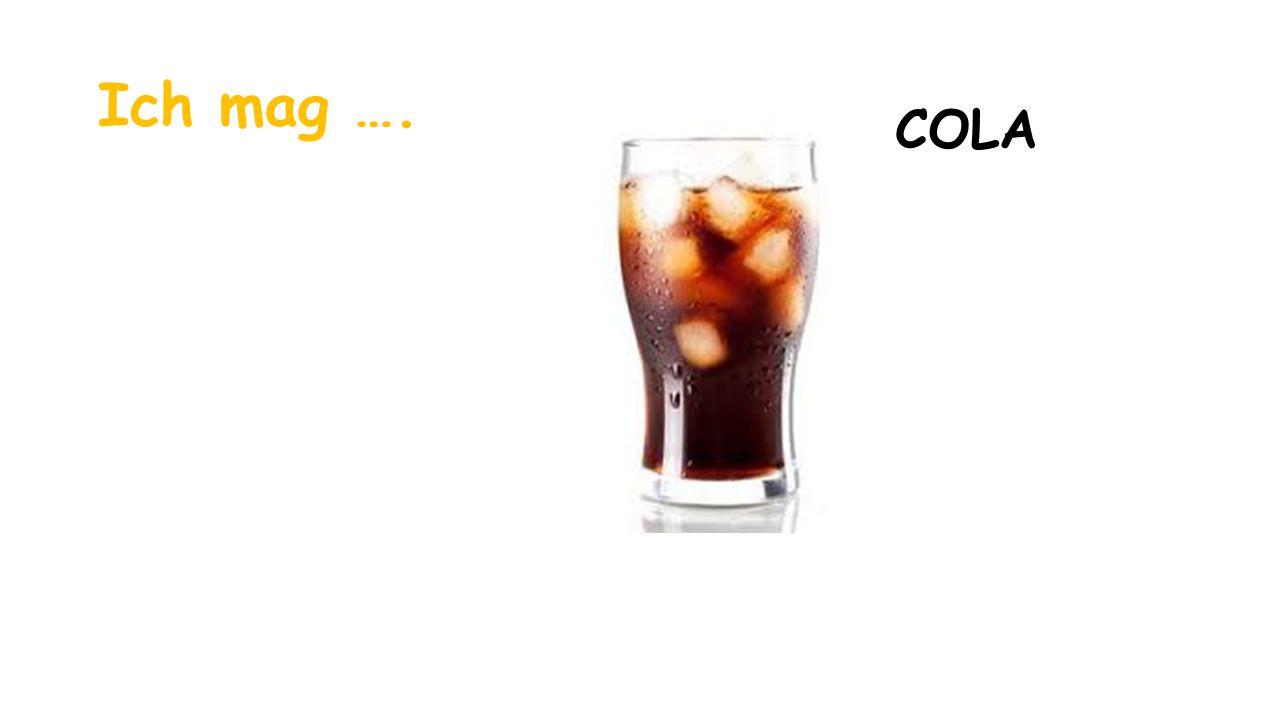 Ich mag …. COLA