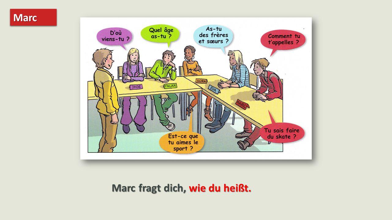 MarcMarc Marc fragt dich, wie du heißt.