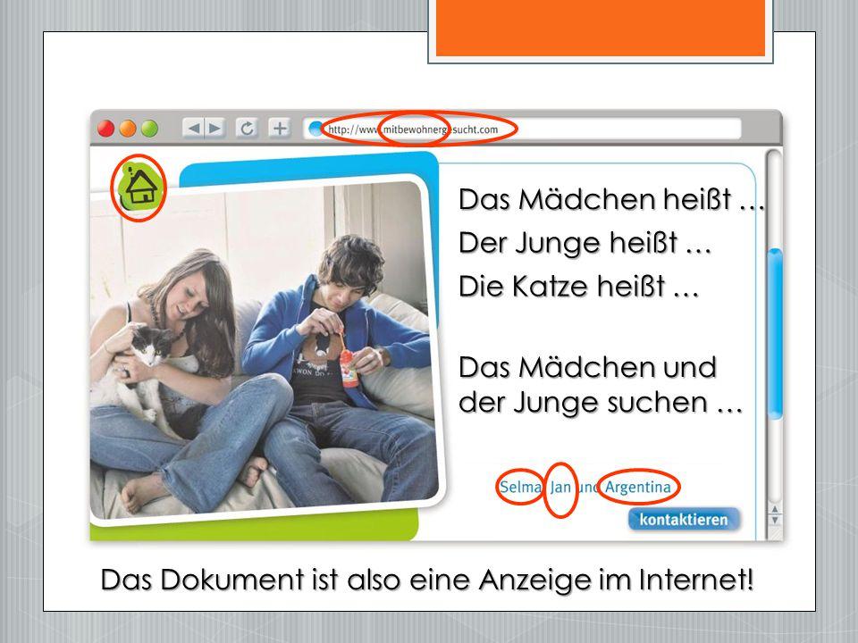 Das Mädchen heißt … Der Junge heißt … Die Katze heißt … Das Mädchen und der Junge suchen … Das Dokument ist also eine Anzeige im Internet!