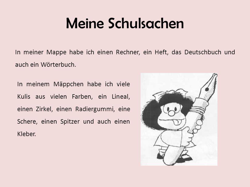 Meine Schulsachen In meiner Mappe habe ich einen Rechner, ein Heft, das Deutschbuch und auch ein Wörterbuch. In meinem Mäppchen habe ich viele Kulis a