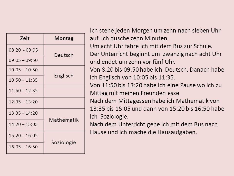 ZeitMontag 08:20 - 09:05 Deutsch 09:05 – 09:50 10:05 – 10:50 Englisch 10:50 – 11:35 11:50 – 12:35 12:35 – 13:20 13:35 – 14:20 Mathematik 14:20 – 15:05