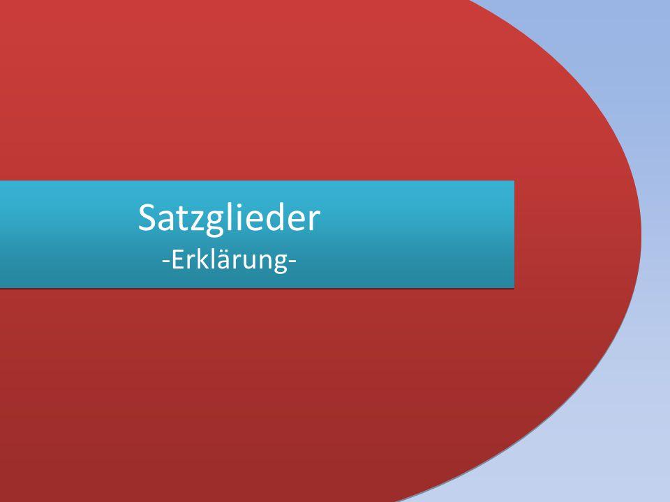Satzglieder -Erklärung-