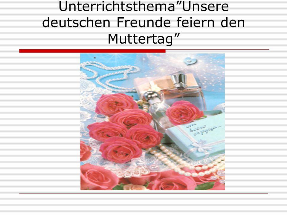 """Unterrichtsthema""""Unsere deutschen Freunde feiern den Muttertag"""""""