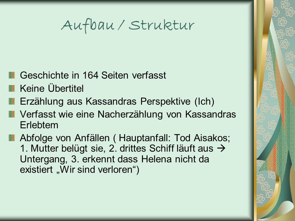 Aufbau / Struktur Geschichte in 164 Seiten verfasst Keine Übertitel Erzählung aus Kassandras Perspektive (Ich) Verfasst wie eine Nacherzählung von Kas