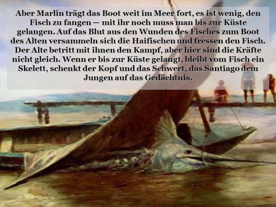 Aber Marlin trägt das Boot weit im Meer fort, es ist wenig, den Fisch zu fangen — mit ihr noch muss man bis zur Küste gelangen. Auf das Blut aus den W