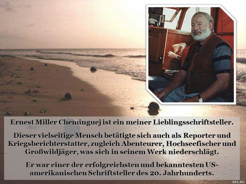 Ernest Miller Cheminguej ist ein meiner Lieblingsschriftsteller. Dieser vielseitige Mensch betätigte sich auch als Reporter und Kriegsberichterstatter