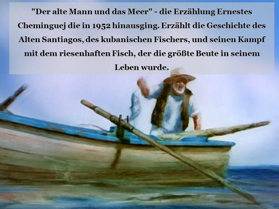 Der alte Mann und das Meer - die Erzählung Ernestеs Cheminguej die in 1952 hinausging.