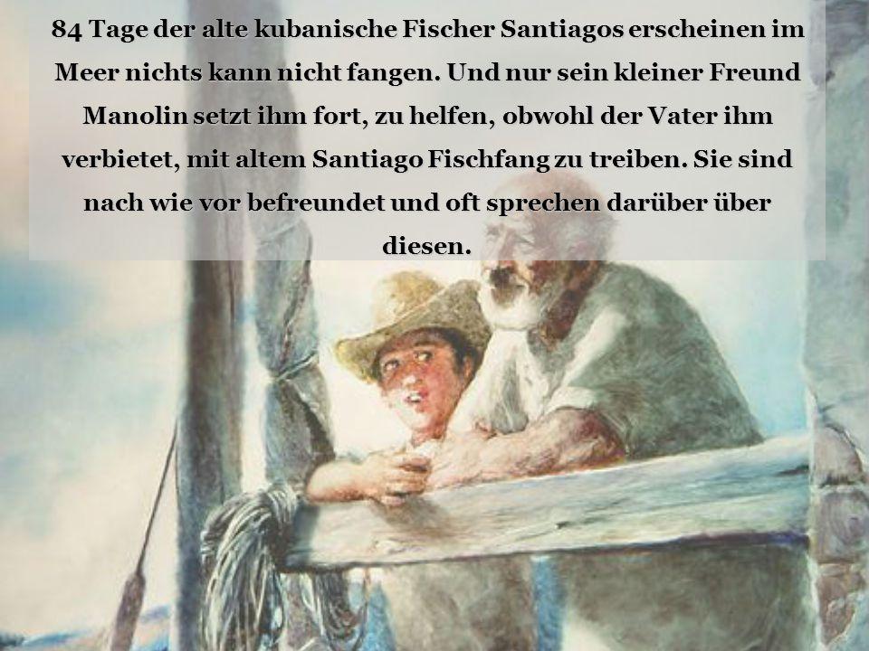 84 Tage der alte kubanische Fischer Santiagos erscheinen im Meer nichts kann nicht fangen. Und nur sein kleiner Freund Manolin setzt ihm fort, zu helf