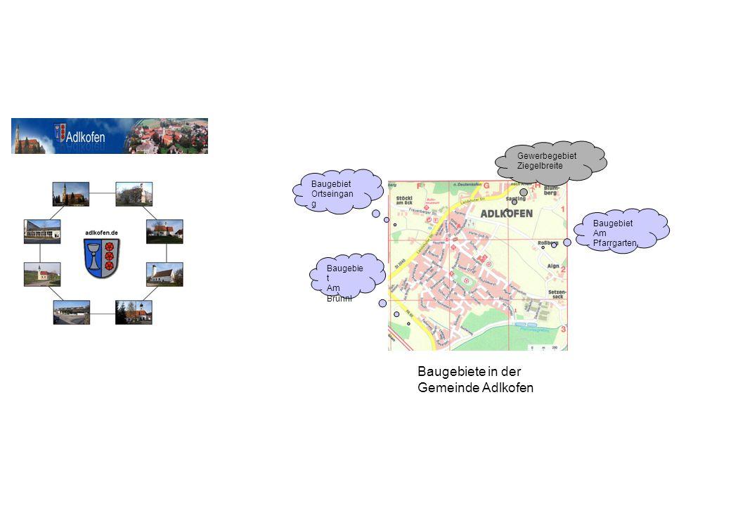 Baugebiete in der Gemeinde Adlkofen Baugebiet Ortseingan g Baugebie t Am Brünnl Gewerbegebiet Ziegelbreite Baugebiet Am Pfarrgarten